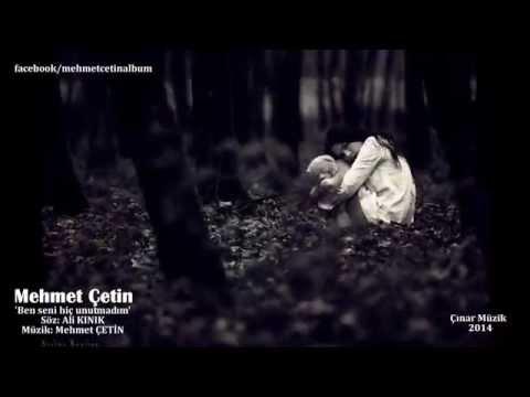 Mehmet Çetin | Ben seni hiç unutmadım