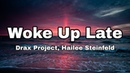 Drax Project Woke Up Late ft Hailee Steinfeld Lyrics