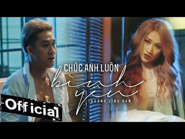 Chúc Anh Luôn Bình Yên - Trương Linh Đan, Hồ Gia Hùng (MV 4K OFFICIAL)