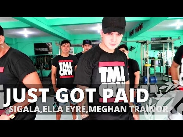 JUST GOT PAID by Sigala,Elle Eyra,Meghan Trainor,French Montana   Zumba   Pop   TML Crew