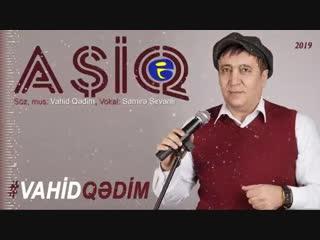 Vahid Qedim - Asiq (2019) Азербайджан Azerbaijan Azerbaycan БАКУ BAKU BAKI Карабах 2019 HD мейхана meyxana песни mahnilar yeni
