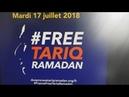 Journée INTERNATIONALE D ACTION Tariq Ramadan MARDI 17 JUILLET 2018 18H30