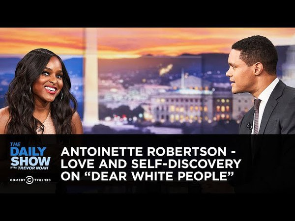 Antoinette Robertson - Love and Self-Discovery on Dear White People | The Daily Show