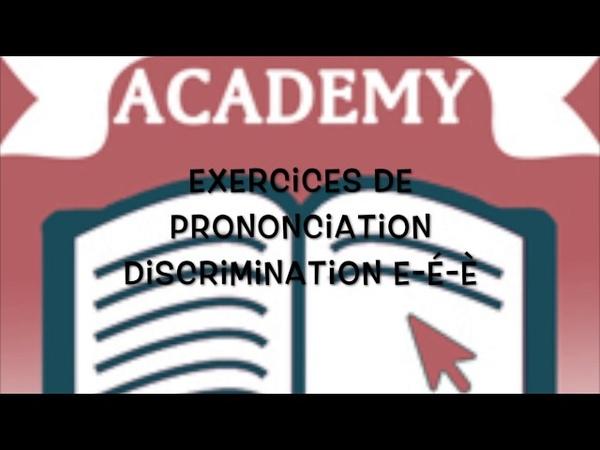 Exercices de prononciation discrimination e caduc e fermé e ouvert