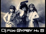 Dj Foxi Gypsy Mix 5 2014