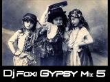 Dj Foxi Gypsy Mix 5 2014