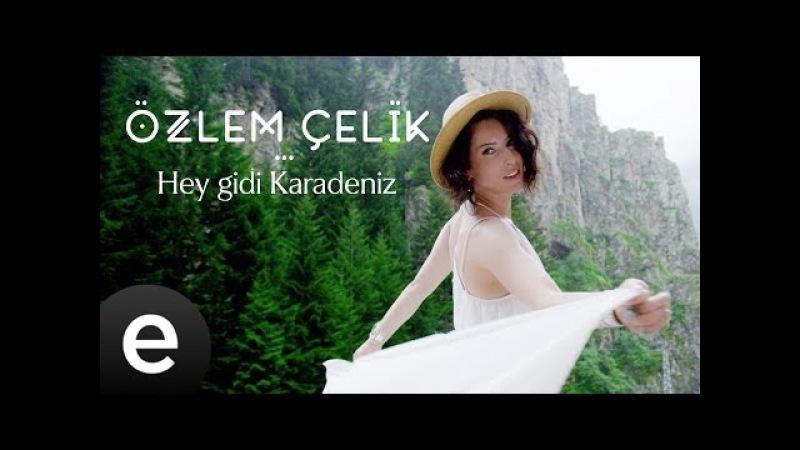 Hey Gidi Karadeniz (Özlem Çelik) Official Music Video heygidikaradeniz özlemçelik