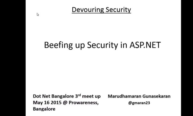 Beefing Up Security in ASP.NET at Dot Net Bangalore 3rd meet up May 16 2015 by Marudhamaran Gunasekaran
