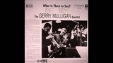 Gerry Mulligan - What is there to say