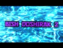 BISH DOSHIRAK 2