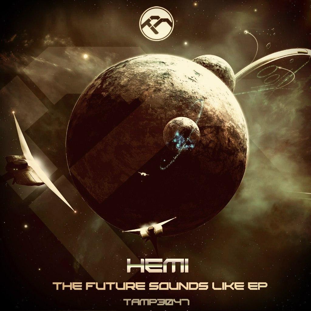 TAMP3047 Hemi - The Future Sounds Like EP If4RjTSIsyU