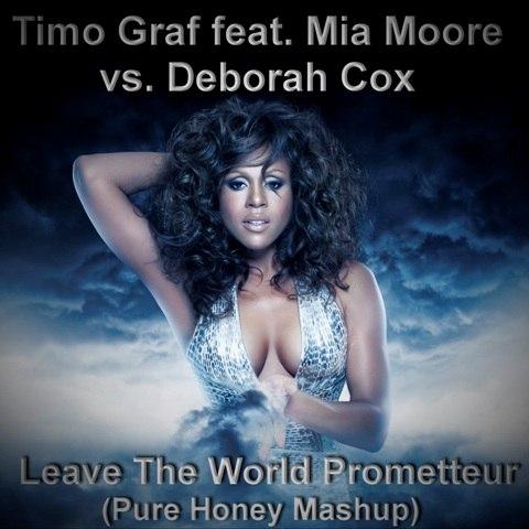 Timo Graf Mia Moore Deborah Cox - Leave The World Prometteur(Pure Honey Mashup)[2012]