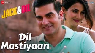 Dil Mastiyaan | Jack & Dil | Arbaaz Khan & Sonal Chauhan | Ash King & Payal Dev