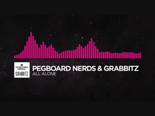 [Drumstep] - Pegboard Nerds & Grabbitz - All Alone