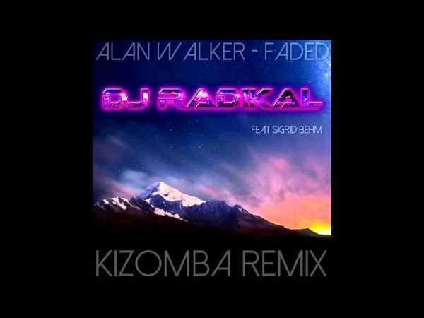 Alan Walker - Faded - Kizomba Remix Dj Radikal Feat Sigrid Behm