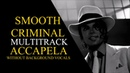 SMOOTH CRIMINAL (MULTITRACK ACCAPELLA) (Without Background Vocals) - Michael Jackson