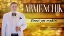 ARMENCHIK Sireci Yes Mekin REMIX NEW