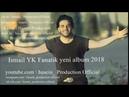 ISMAIL YK FANATIK 2018 YENI ALBUM husein production official