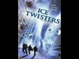 Ледяной шторм. Ice Twisters. 2009 Канада, США
