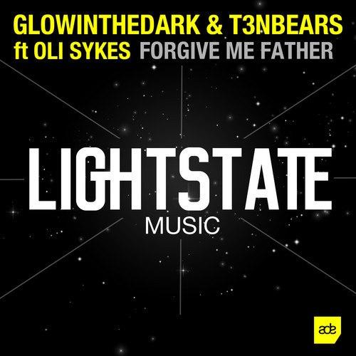 GLOWINTHEDARK & T3nbears feat. Oli Sykes - Forgive Me Father (Original Mix)