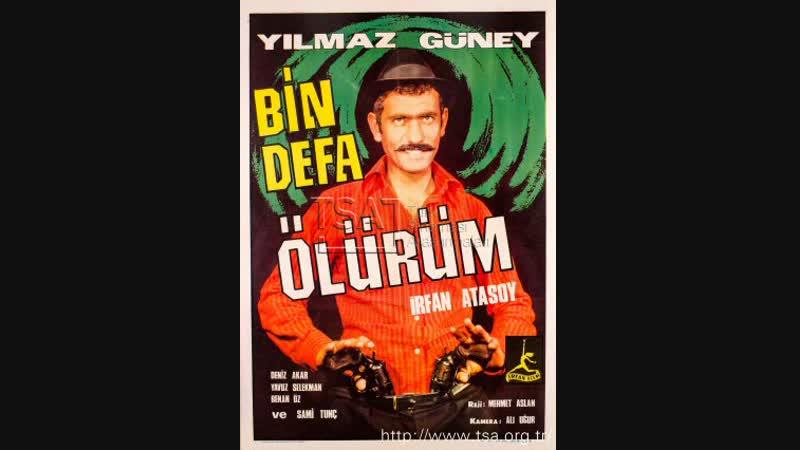 Bin defa ölürüm - Yilmaz güney-irfan atasoy