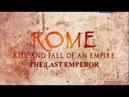 Рим Расцвет и гибель империи. Последний Император