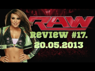 RAW Review #17. 20/05/2013