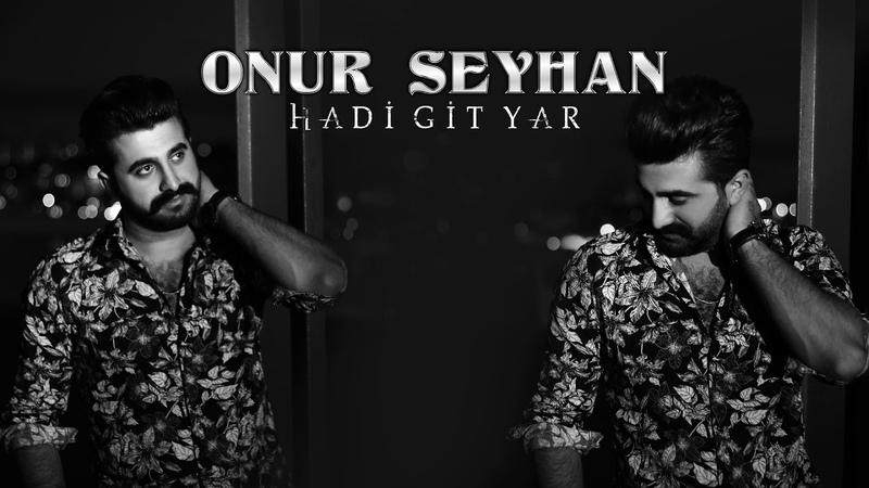 Onur Seyhan - Hadi Git Yar - Seçilmiş En Güzel Damar Türküler - 2019