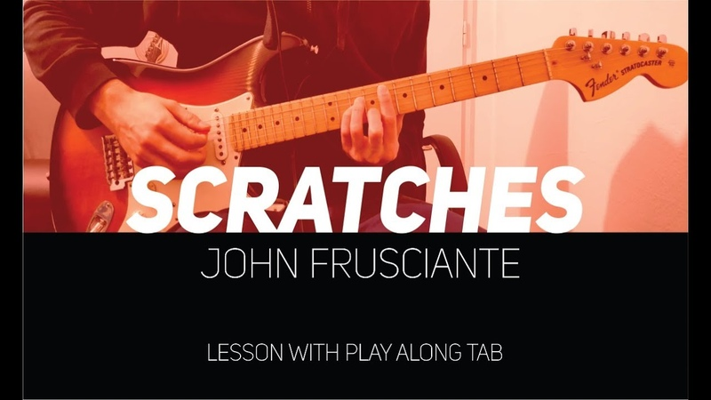 John Frusciante - Scratches (lesson w/ Play Along Tab)