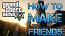 HOW TO MAKE FRIENDS IN GTA V | FUNNY MONTAGE OF SILLYNESS