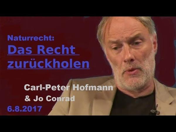 Das Recht zurückholen ! Carl-Peter Hofmann Jo Conrad Teil 2   Bewusst.TV - 6.8.2017