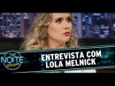 The Noite 10 12 14 Entrevista Lola Melnick