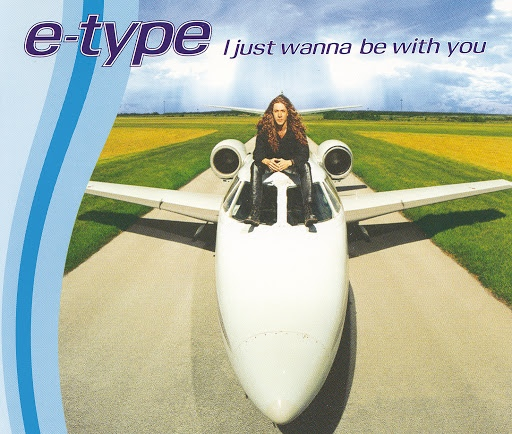 E-type альбом I Just Wanna Be With You