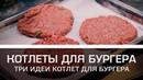 Котлеты для бургера: три идеи котлет для бургера [Мужская кулинария]