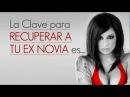 La Clave para Recuperar a tu Ex Novia Es... |Por Marco Di Calderón