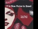 The Son Roberts Band - My Sun Is Shinin' On You