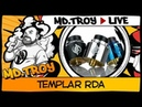 MD.TROY LIVE №37 | AUGVAPE TEMPLAR RDA | месяц пролежала на почте