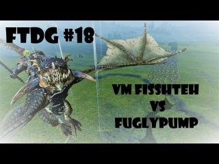 For the Dark Gods #18 VM Fisshteh vs Fuglypump