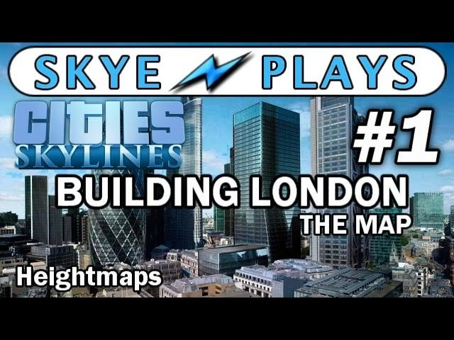 Cities: Skylines Building London - The Map Part 1 ►Creating and Using Heightmaps◀ Gameplay/Tutorial.