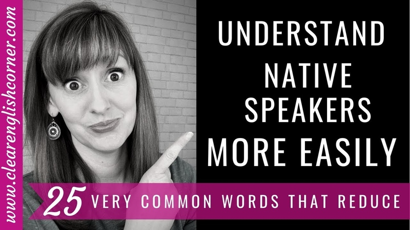 Understand Native Speakers More Easily: 25 VERY Common Reductions in English