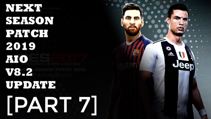 NEXT SEASON PATCH 2019 AIO V8.2 UPDATE FOR PES 2017 [PART 7]