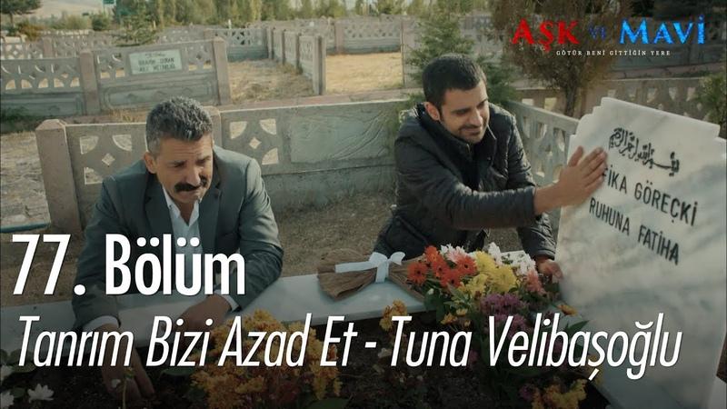 Tuna Velibaşoğlu Tanrım Bizi Azad Et Aşk ve Mavi 77 Bölüm