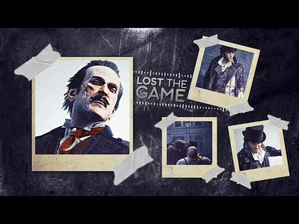 LOST THE GAME ASSASSIN'S CREED SYNDICATE