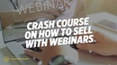 Crash Course on How to Sell with Webinars