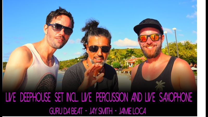 Live deep house dj set incl. live percussion, live saxophone -Guru Da Beat-Jay Smith-Jamie Locae