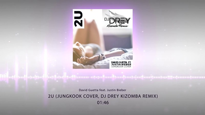 David Guetta feat. Justin Bieber - 2U (Jungkook Cover, DJ DRey Kizomba Remix) (2018)