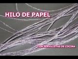 COMO HACER HILO DE PAPEL CON SERVILLETA DE COCINA.