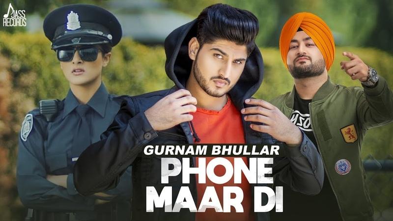 Phone Maar Di (FULL HD) | Gurnam Bhullar Ft. MixSingh | Sukh Sanghera | Latest Punjabi Songs 2018
