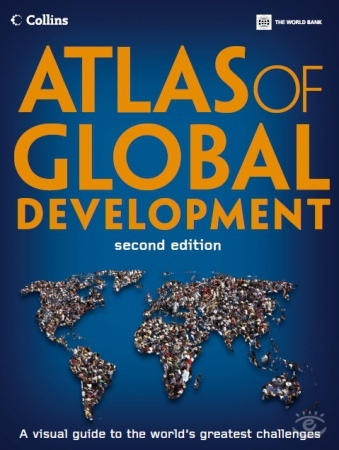 Atlas of Global Development: A Visual Guide to the World's Greatest Challenges, 2nd Edition