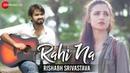 Rahi Na - Official Music Video | Rishabh Srivastava | Sam Chaudhary Swati Rajput